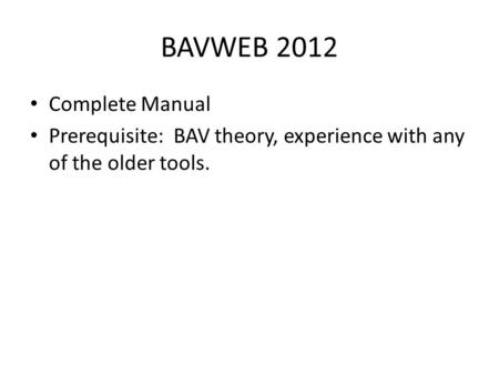 BAVWEB 2012 Complete Manual Prerequisite: BAV theory, experience with any of the older tools.