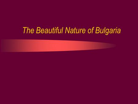 The Beautiful Nature of Bulgaria. The Rila is the highest mountain in Bulgaria and in the Balkans. Its highest peak is Musala –2925 meters.