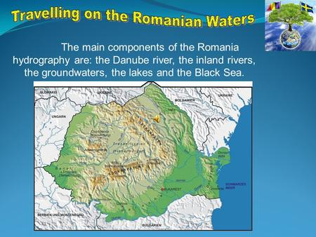 The main components of the Romania hydrography are: the Danube river, the inland rivers, the groundwaters, the lakes and the Black Sea.