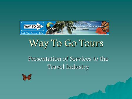 Way To Go Tours Presentation of Services to the Travel Industry.