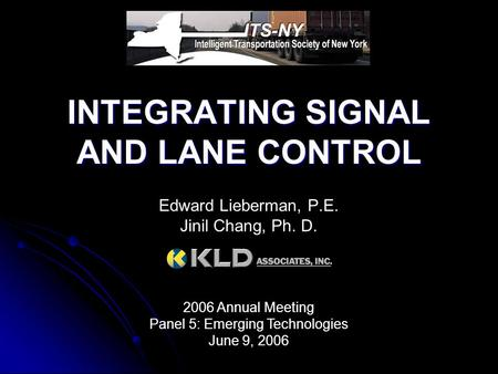INTEGRATING SIGNAL AND LANE CONTROL Edward Lieberman, P.E. Jinil Chang, Ph. D. 2006 Annual Meeting Panel 5: Emerging Technologies June 9, 2006.