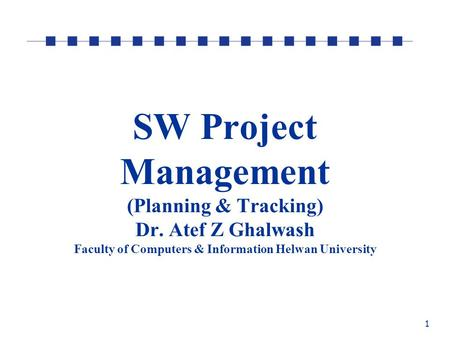 1 SW Project Management (Planning & Tracking) Dr. Atef Z Ghalwash Faculty of Computers & Information Helwan University.