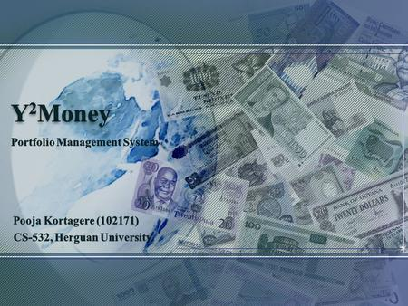 Y 2 Money About the application Need for the application Development methodology Software tools Current project status.