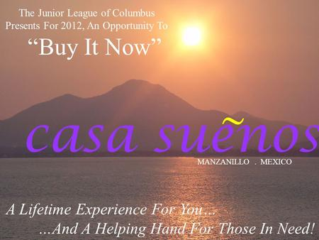 Casa suenos MANZANILLO. MEXICO A Lifetime Experience For You… …And A Helping Hand For Those In Need! ~ The Junior League of Columbus Presents For 2012,