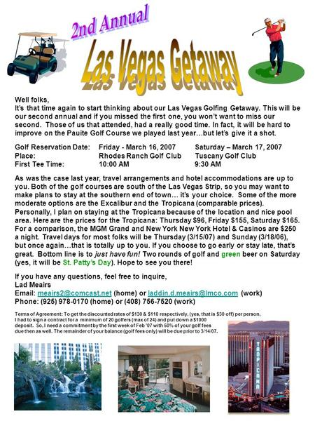 Well folks, It's that time again to start thinking about our Las Vegas Golfing Getaway. This will be our second annual and if you missed the first one,
