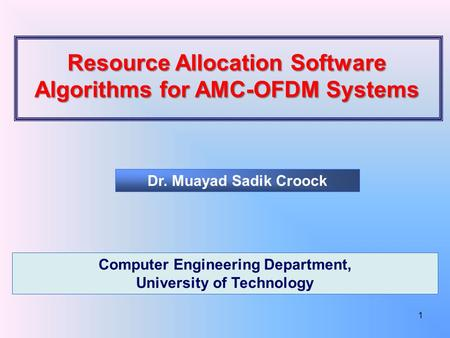 Resource Allocation Software Algorithms for AMC-OFDM Systems Dr. Muayad Sadik Croock Computer Engineering Department, University of Technology 1.