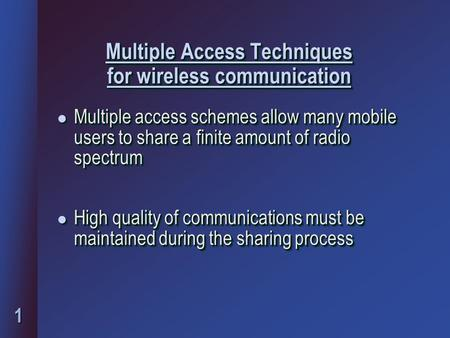 1 Multiple Access Techniques for wireless communication l Multiple access schemes allow many mobile users to share a finite amount of radio spectrum l.