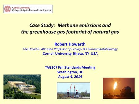Case Study: Methane emissions and the greenhouse gas footprint of natural gas Robert Howarth The David R. Atkinson Professor of Ecology & Environmental.