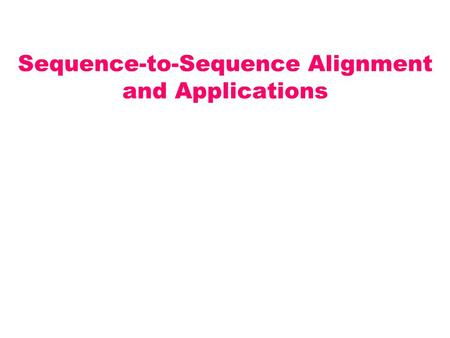 Sequence-to-Sequence Alignment and Applications. Video > Collection of image frames.