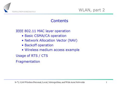 WLAN, part 2 S-72.3240 Wireless Personal, Local, Metropolitan, and Wide Area Networks1 Contents IEEE 802.11 MAC layer operation Basic CSMA/CA operation.