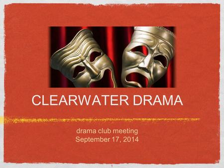 1 CLEARWATER DRAMA drama club meeting September 17, 2014 Text.