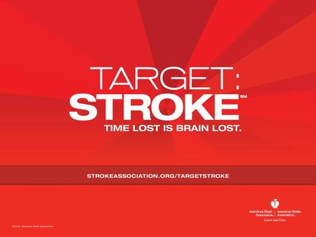 Target: Stroke Building on Success A national quality improvement initiative of the American Heart Association/American Stroke Association to improve.