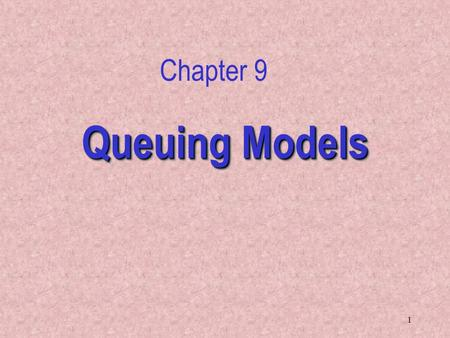 Chapter 9 Queuing Models.