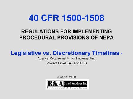 40 CFR 1500-1508 REGULATIONS FOR IMPLEMENTING PROCEDURAL PROVISIONS OF NEPA Legislative vs. Discretionary Timelines - Agency Requirements for Implementing.