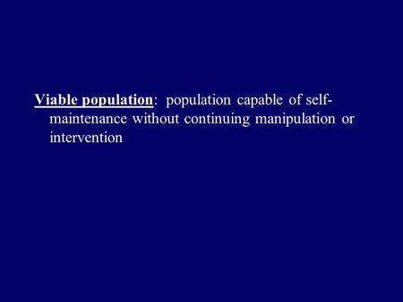 Viable population: population capable of self- maintenance without continuing manipulation or intervention.