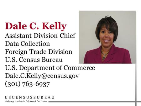Dale C. Kelly Assistant Division Chief Data Collection