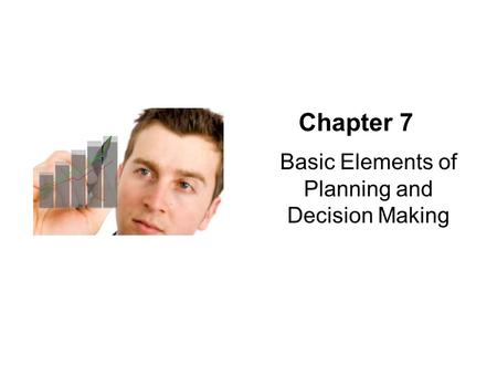 Chapter 7 Basic Elements of Planning and Decision Making.