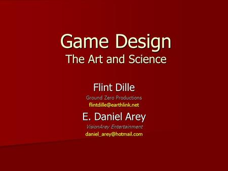 Game Design The Art and Science Flint Dille Ground Zero Productions E. Daniel Arey VisionArey Entertainment