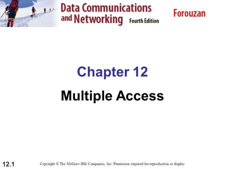 12.1 Chapter 12 Multiple Access Copyright © The McGraw-Hill Companies, Inc. Permission required for reproduction or display.