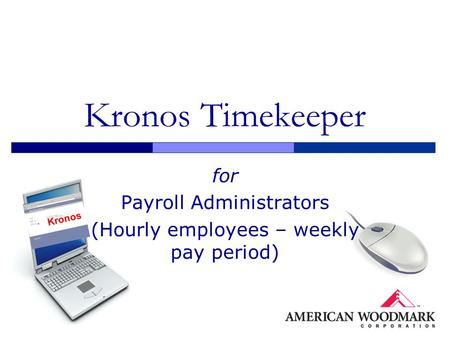 Kronos Timekeeper for Payroll Administrators (Hourly employees – weekly pay period) Kronos.