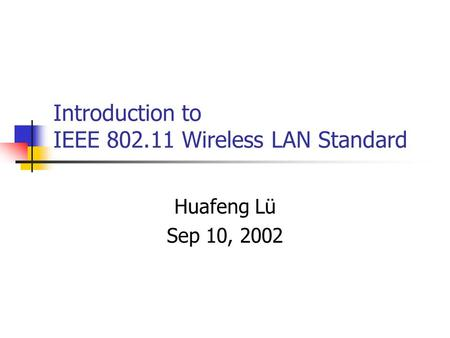 Introduction to IEEE 802.11 Wireless LAN Standard Huafeng Lü Sep 10, 2002.