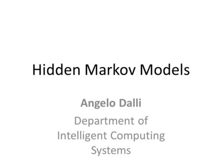 Hidden Markov Models Angelo Dalli Department of Intelligent Computing Systems.