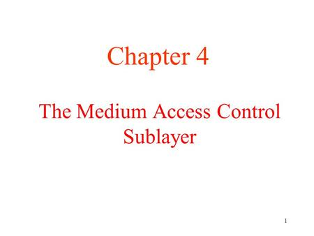 1 The Medium Access Control Sublayer Chapter 4. 2 The Medium Access Control Sublayer This chapter deals with broadcast networks and their protocols. In.