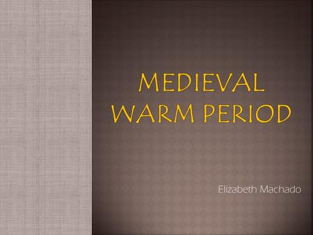 Elizabeth Machado.  The Medieval Warm Period (MWP) is the name given to the warm period observed in many parts of the world between 900 and 1200 AD.