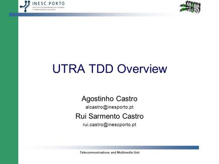 Telecommunications and Multimedia Unit UTRA TDD Overview Agostinho Castro Rui Sarmento Castro