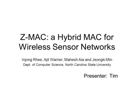 Z-MAC: a Hybrid MAC for Wireless Sensor Networks Injong Rhee, Ajit Warrier, Mahesh Aia and Jeongki Min Dept. of Computer Science, North Carolina State.