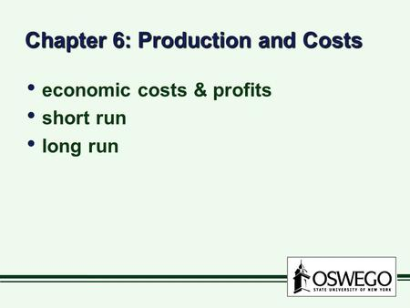 Chapter 6: Production and Costs economic costs & profits short run long run economic costs & profits short run long run.