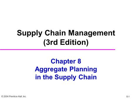 © 2004 Prentice-Hall, Inc. 8-1 Chapter 8 Aggregate Planning in the Supply Chain Supply Chain Management (3rd Edition)