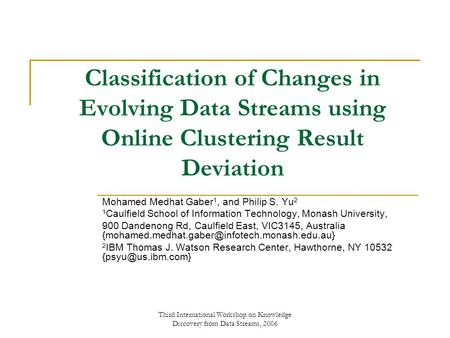 Third International Workshop on Knowledge Discovery from Data Streams, 2006 Classification of Changes in Evolving Data Streams using Online Clustering.