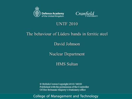 UNTF 2010 The behaviour of Lüders bands in ferritic steel David Johnson Nuclear Department HMS Sultan © British Crown Copyright 2010 / MOD Published with.