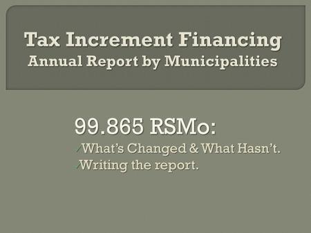 99.865 RSMo: What's Changed & What Hasn't. What's Changed & What Hasn't. Writing the report. Writing the report.