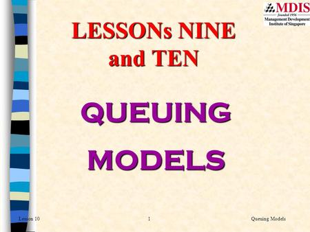LESSONs NINE and TEN QUEUING MODELS.