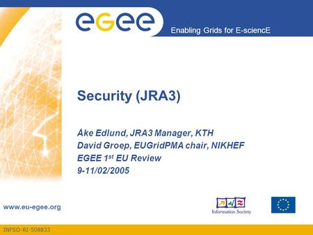 INFSO-RI-508833 Enabling Grids for E-sciencE www.eu-egee.org Security (JRA3) Åke Edlund, JRA3 Manager, KTH David Groep, EUGridPMA chair, NIKHEF EGEE 1.