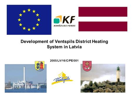 Development of Ventspils District Heating System in Latvia 2005/LV/16/C/PE/001.