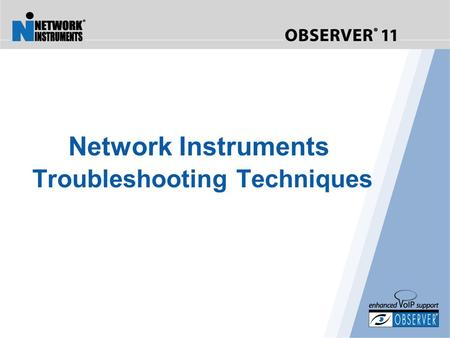 Network Instruments Troubleshooting Techniques. What to look for in network monitoring solutions… Key Elements Real Time Statistics Visual Network Traffic.