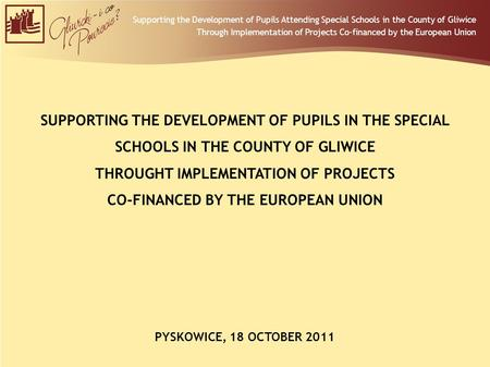 Supporting the Development of Pupils Attending Special Schools in the County of Gliwice Through Implementation of Projects Co-financed by the European.