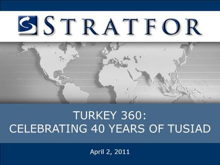 TURKEY 360: CELEBRATING 40 YEARS OF TUSIAD April 2, 2011.