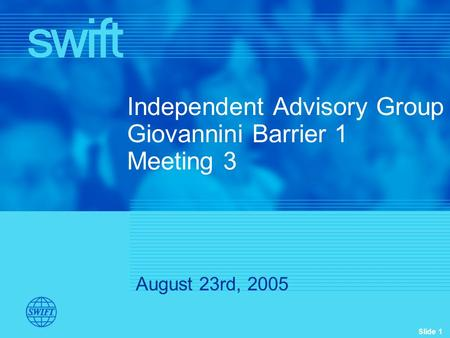 Slide 1 Independent Advisory Group Giovannini Barrier 1 Meeting 3 August 23rd, 2005.