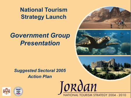 Government Group Presentation Suggested Sectoral 2005 Action Plan National Tourism Strategy Launch.