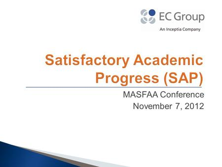 MASFAA Conference November 7, 2012. Satisfactory Academic Progress2 Authority Provisions of New SAP Regulations School Requirements Definitions, Terms.