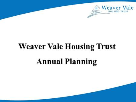 Weaver Vale Housing Trust Annual Planning. The Organisational Activity Model Philosophy Strategy Projects Routine Operations.
