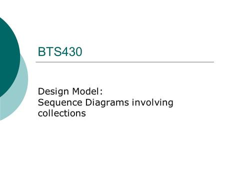 BTS430 Design Model: Sequence Diagrams involving collections.
