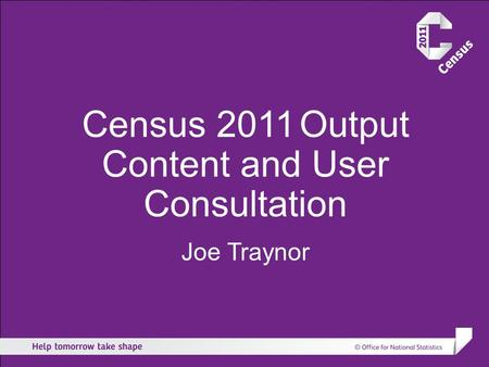 Census 2011 Output Content and User Consultation Joe Traynor.
