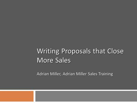 Writing Proposals that Close More Sales Adrian Miller, Adrian Miller Sales Training.