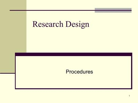1 Research Design Procedures. 2 Research Design Forming your action plan Deciding on the Who and When Defining all concepts and terms.