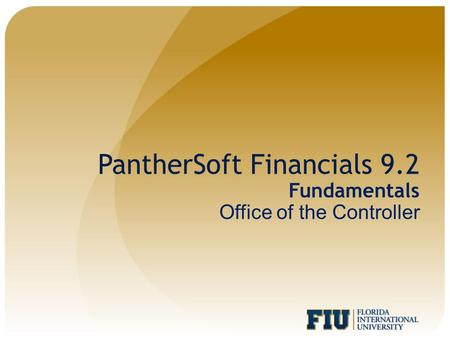 PantherSoft Financials 9.2 Fundamentals Office of the Controller